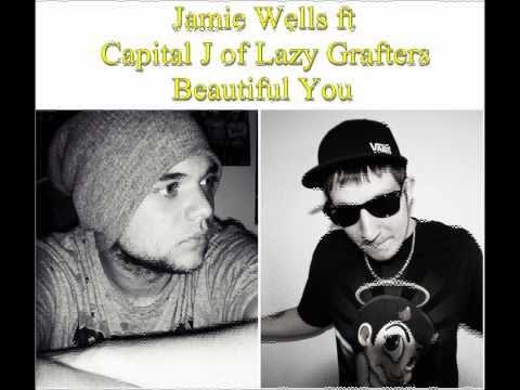 Jamie Wells ft Capital J of Lazy Grafters - Beauti...