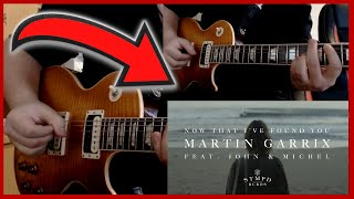 Martin Garrix - Now That I've Found You (Guitar Cover)