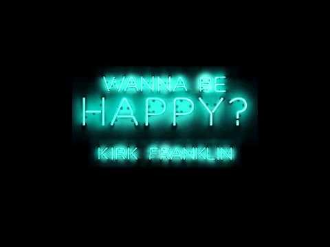 Kirk Franklin - Wanna Be Happy