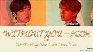 [Han/Rom/Eng]WITHOUT YOU - MXM Color Coded Lyrics Video