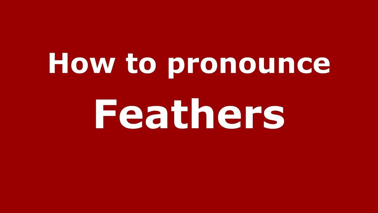 How to Pronounce Feathers - PronounceNames.com