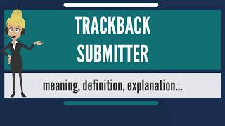 What is TRACKBACK SUBMITTER? What does TRACKBACK SUBMITTER mean? Mp3