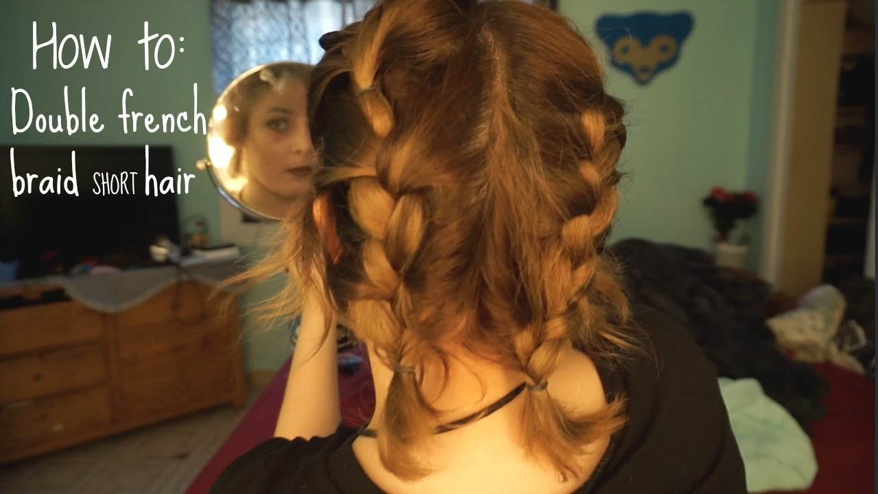 How to: Double French Braids for Short Hair + Layers | The ...