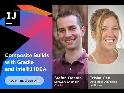 Webinar: Composite Builds with Gradle and IntelliJ IDEA