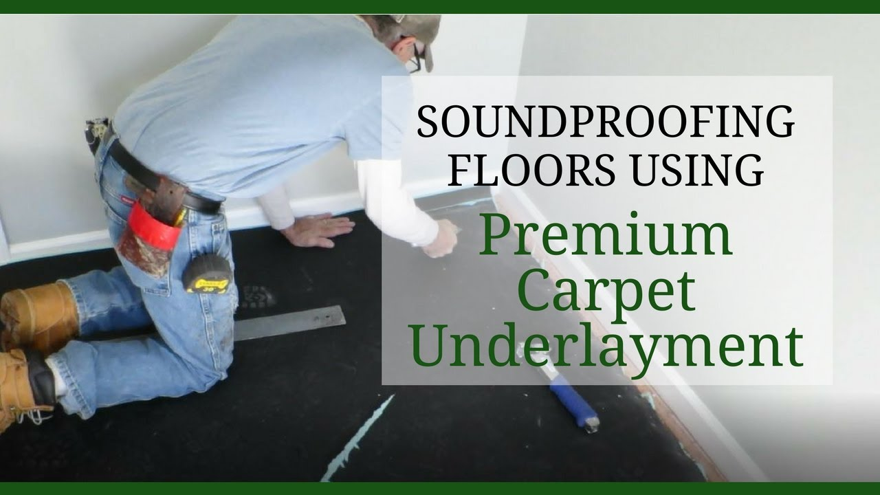 Soundproofing Floors Using Premium Carpet Underlayment Youtube