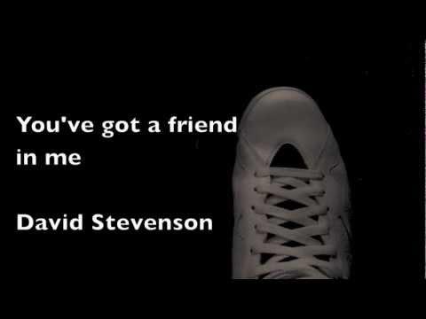 David Stevenson- You've got a friend in me