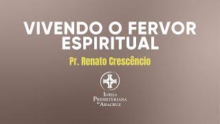 Culto de adoração | Vivendo o fervor espiritual | Pr. Renato Crescêncio