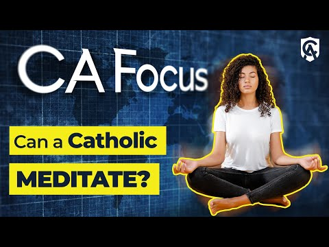 Catholic Answers Focus: Can a Christian Meditate?