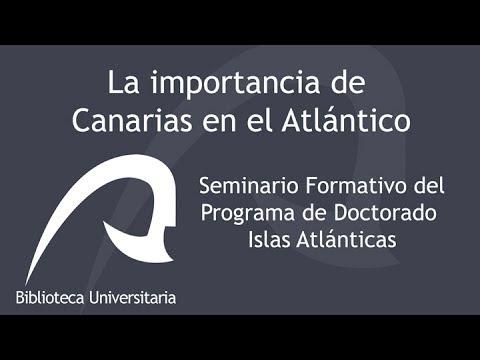 4/8 - La importancia de Canarias en el Atlántico. Juan José Díaz Benítez.