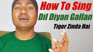 "How To Sing Dil Diyan Gallan ? ""Atif Aslam"" ""Tiger Zinda Hai"""