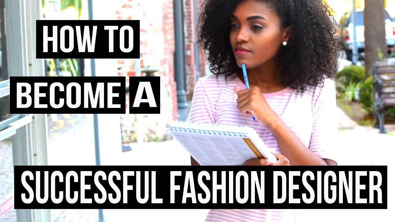 How To Become A SuccessFul Fashion Designer! 11 Tips ...