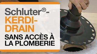 Comment installer le drain Schluter®-KERDI-DRAIN quand il n'y a pas d'accès à la plomberie.