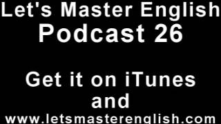 Let's Master English: Podcast 26 (an ESL podcast) (an English radio show!!)