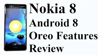 Nokia 8 - Android 8.0 Oreo Update Features and Review