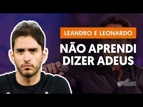 Não Aprendi Dizer Adeus - Leandro & Leonardo (aula de violão completa)