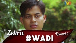 Zehra : Wadi Episod 2