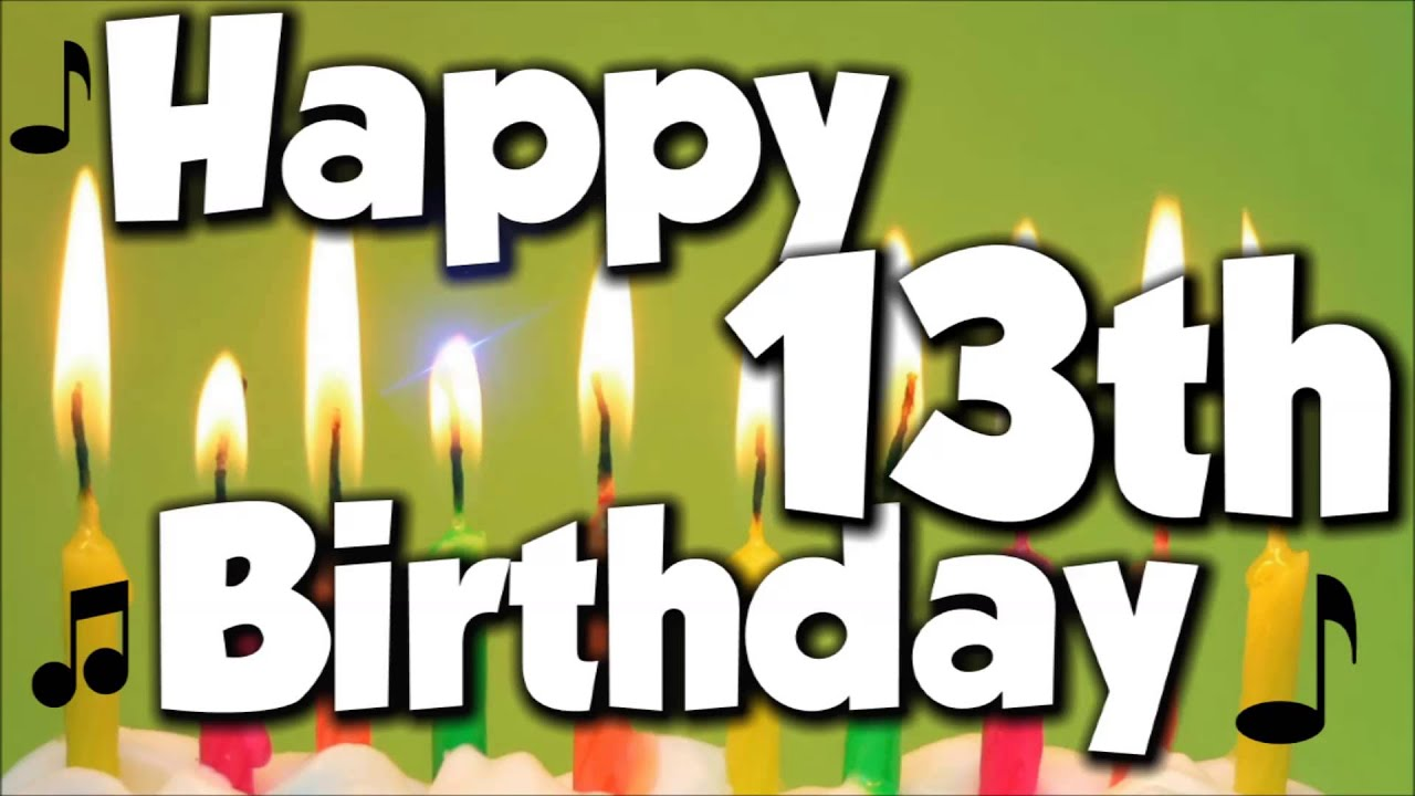 Happy 13th Birthday Happy Birthday To You Song YouTube – 13th Birthday Greetings