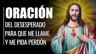Oración Poderosa Del Desesperado Para Que Me Llame Rápido Y Me Pida Perdón Youtube