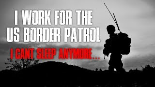 """I Work For The US Border Patrol, I Can't Sleep Anymore"" Creepypasta"