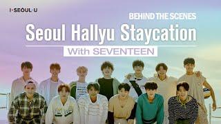 Seoul Hallyu Staycation With SEVENTEEN - Behind the Scenes l 세븐틴과 함께하는 서울 랜선 투어 - 비하인드