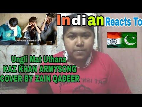 Indian Reaction Ungli Mat Uthana Kaz Khan Army Song Cover By Zain Qadeer   Reaction RD