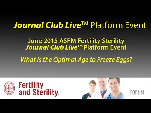 June 2015 Fertility Sterility Journal Club Live Event: What's the Optimal Age to Cryopreserve Eggs?