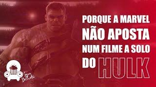 PORQUE A MARVEL NÃO APOSTA NUM FILME A SOLO DO HULK