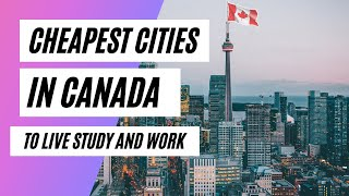 Cheapest Cities To Live, Study And Work In Canada| Low Cost Places In Canada