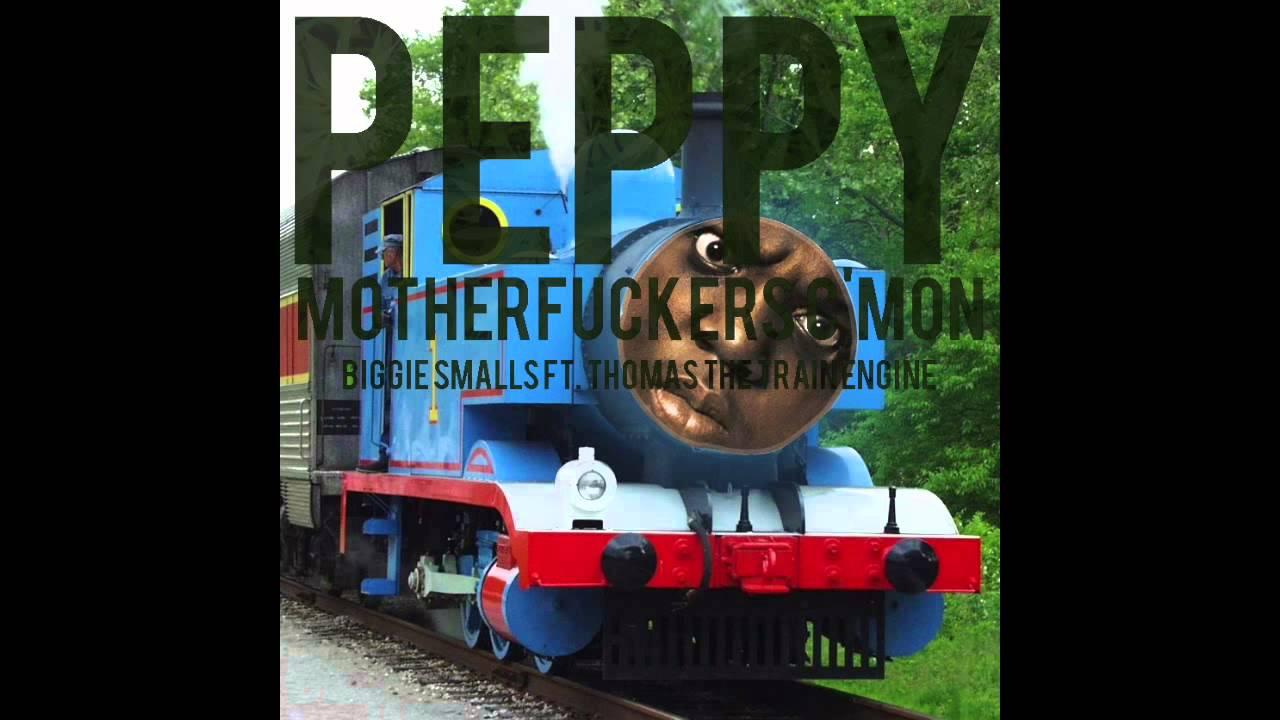 Peppy (MotherFuckers C'Mon) Biggie Smalls ft. Thomas the Tank Engine