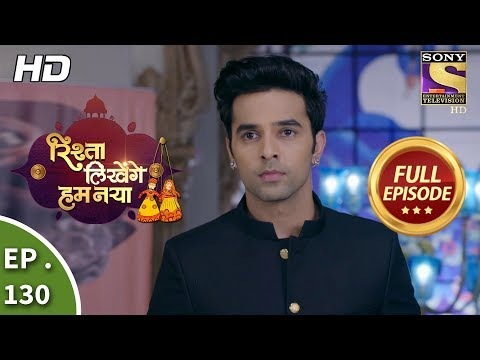 Rishta Likhenge Hum Naya - Ep 130 - Full Episode - 7th May, 2018