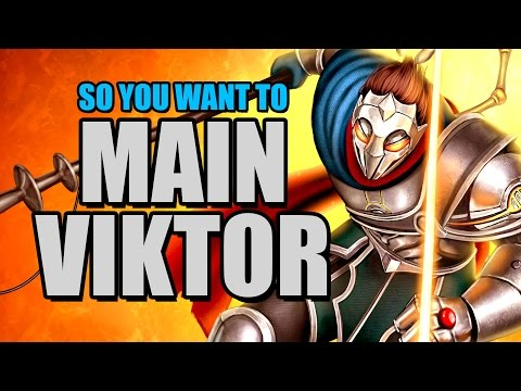 So you want to main Viktor