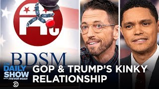 The GOP's Kinky Relationship with President Trump (feat. Neal Brennan) | The Daily Show