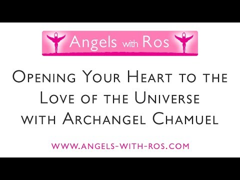 Opening Your Heart to the Love of the Universe with Archangel Chamuel -  Visualisation / Meditation