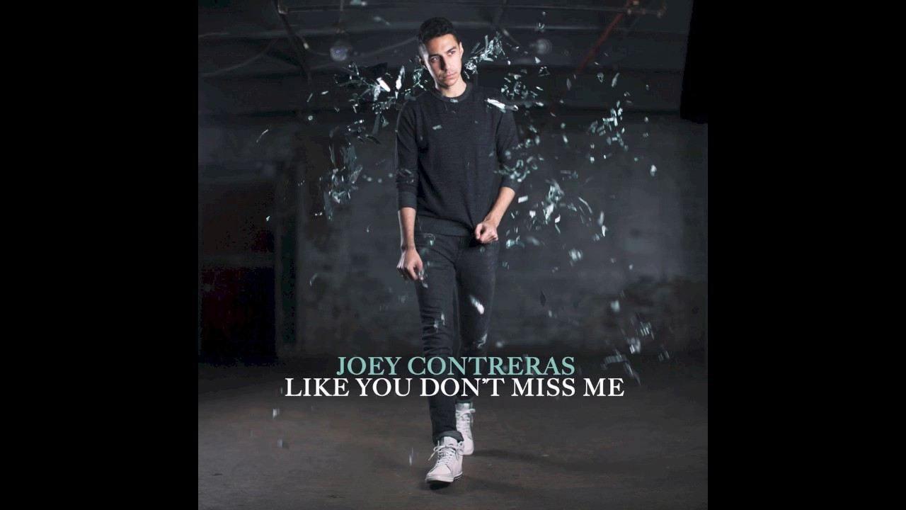 Like You Dont Miss Me Audio Joey Contreras Youtube