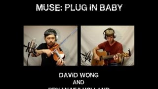 MUSE: Plug In Baby- Violin Cover/Guitar Cover by David Wong and Bryan Mulholland