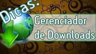 DICAS: Gerenciador de Downloads = Internet Download Manager = Baixar, instalar e ativar.