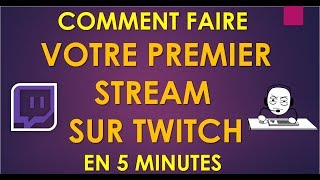 COMMENT FAIRE VOTRE PREMIER STREAM TWITCH.TV ?