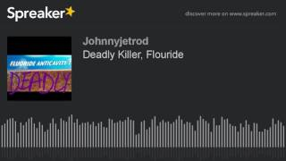 Deadly Killer, Flouride (made With Spreaker)