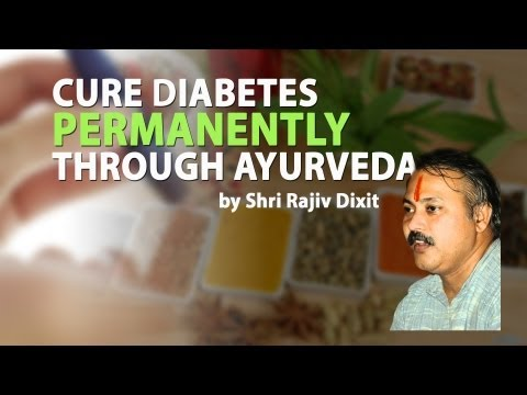 Shri Rajiv Dixit : Cure Diabetes Permanently from your Life Without Medicine