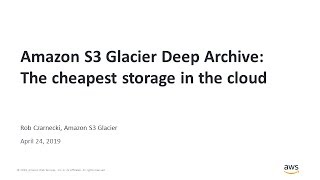 Amazon S3 Glacier Deep Archive: The Cheapest Storage in the Cloud - AWS Online Tech Talks