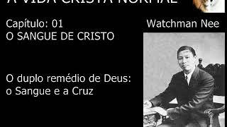 A VIDA CRISTÃ NORMAL - Cap 1 - O SANGUE DE CRISTO - ( Watchman Nee )