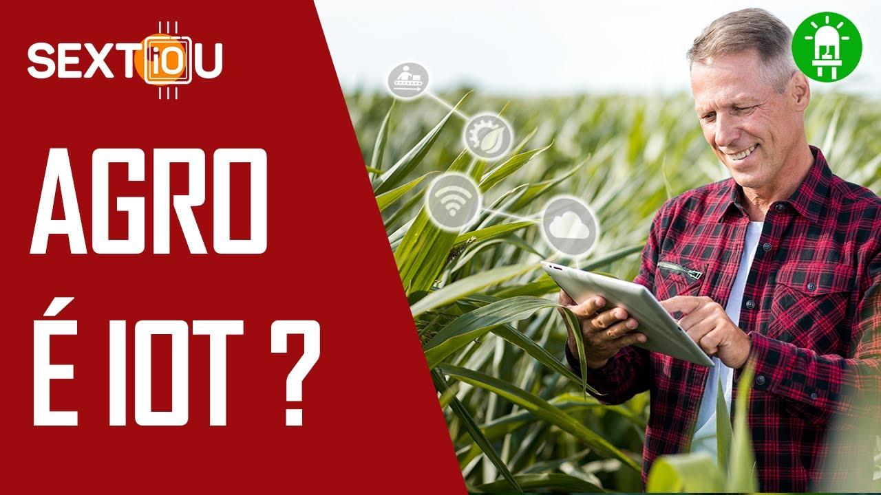 Como a IOT ajuda o Agro? #SEXTiOU