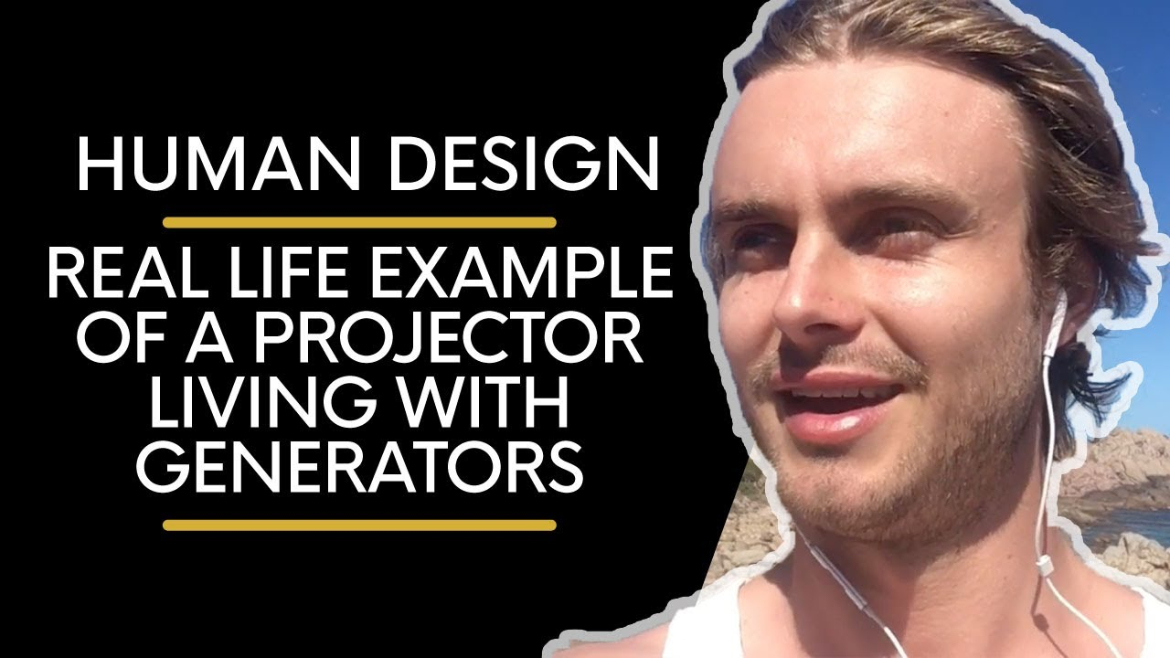 Human Design |  Real Life Example of a Projector Living with Generators