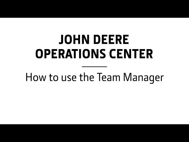 John Deere Operations Center: How to use the Team Manager