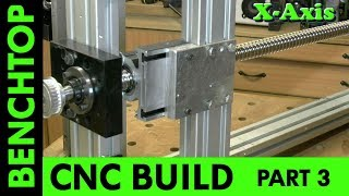 Building a Benchtop CNC -Part 3 - X-Axis
