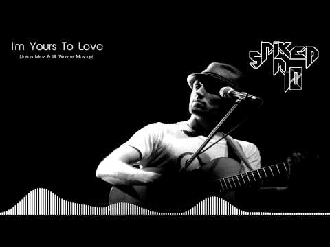 I'm Yours To Love (Jason Mraz & Lil Wayne Mashup)