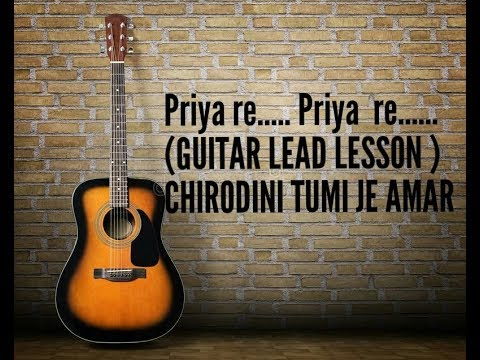 Priya re.... priya re.... (guitar lead lessons ) CHIRODINI TUMI JE ...