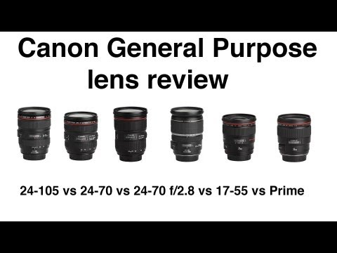 General purpose lens review  Canon EF 24-105mm 24-70mm EF-S17-55mm 24-70mm 24mm L Prime