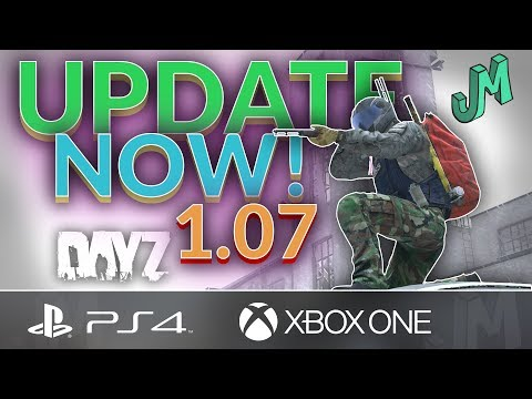 DayZ 1.07 🎒 CONSOLE UPDATE NOW 🎮 PS4 XBOX