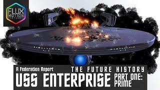 USS Enterprise - A Federation Report | The Future History, Part 1 (Prime)